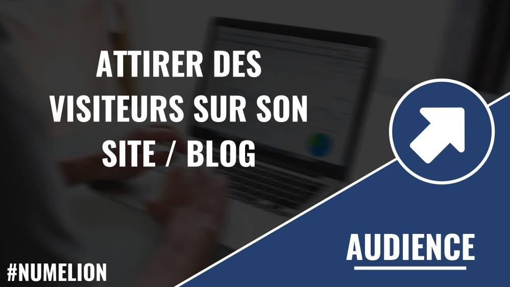 Attirer des visiteurs sur son site internet / blog