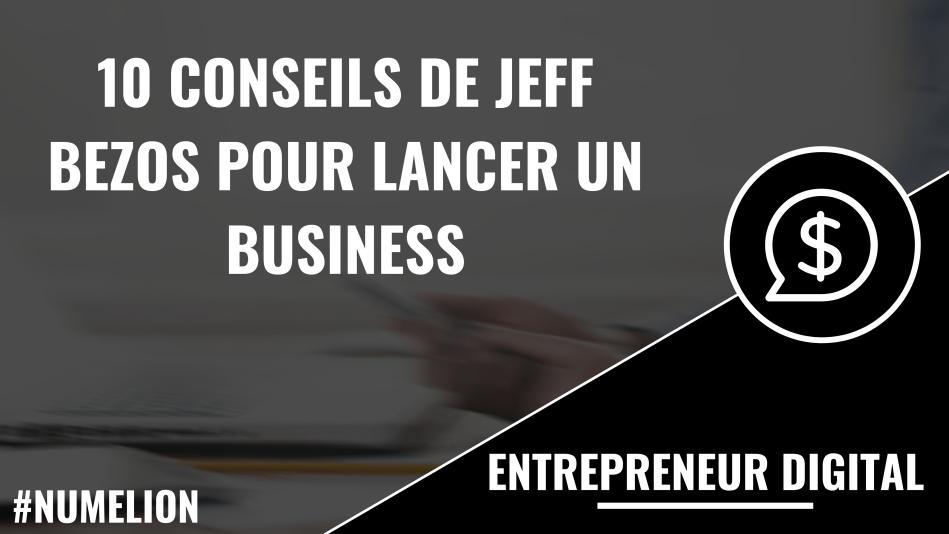 10 conseils de Jeff Bezos (Amazon) pour lancer un business
